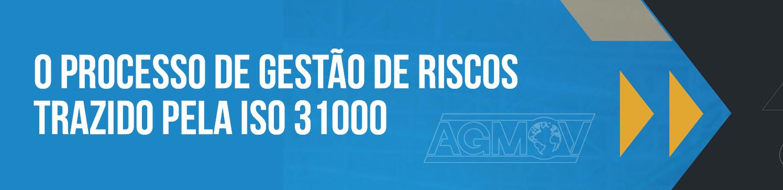 O PROCESSO DE GESTÃO DE RISCOS TRAZIDO PELA ISO 31000