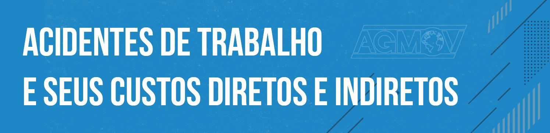 ACIDENTES DE TRABALHO E SEUS CUSTOS DIRETOS E INDIRETOS